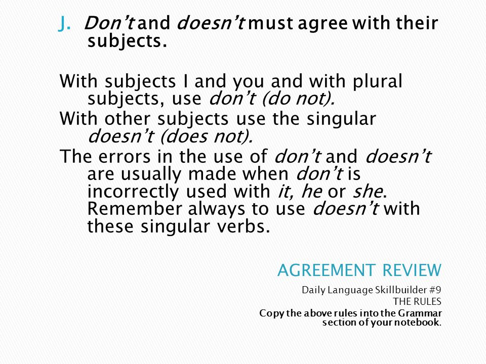 Daily Language Skillbuilder #9 THE RULES Copy the above rules into the Grammar section of your notebook. J. Don't and doesn't must agree with their su