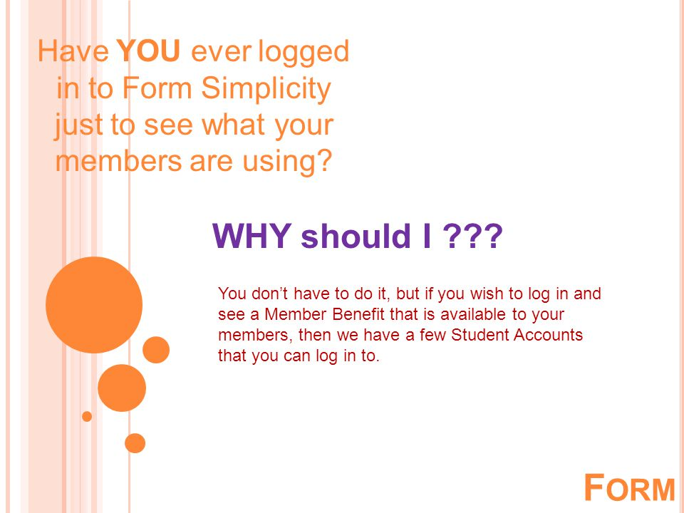 Have YOU ever logged in to Form Simplicity just to see what your members are using.