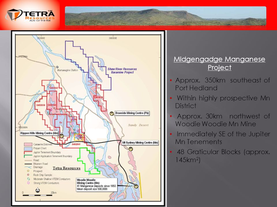 Midgengadge Manganese Project Approx. 350km southeast of Port Hedland Within highly prospective Mn District Approx. 30km northwest of Woodie Woodie Mn