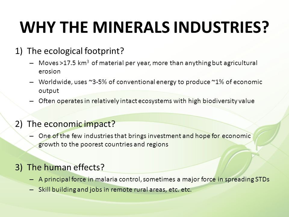WHY THE MINERALS INDUSTRIES. 1) The ecological footprint.