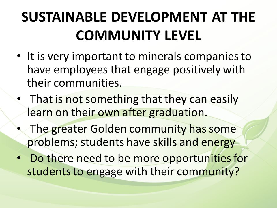 SUSTAINABLE DEVELOPMENT AT THE COMMUNITY LEVEL It is very important to minerals companies to have employees that engage positively with their communities.