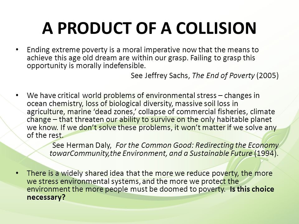 A PRODUCT OF A COLLISION Ending extreme poverty is a moral imperative now that the means to achieve this age old dream are within our grasp.