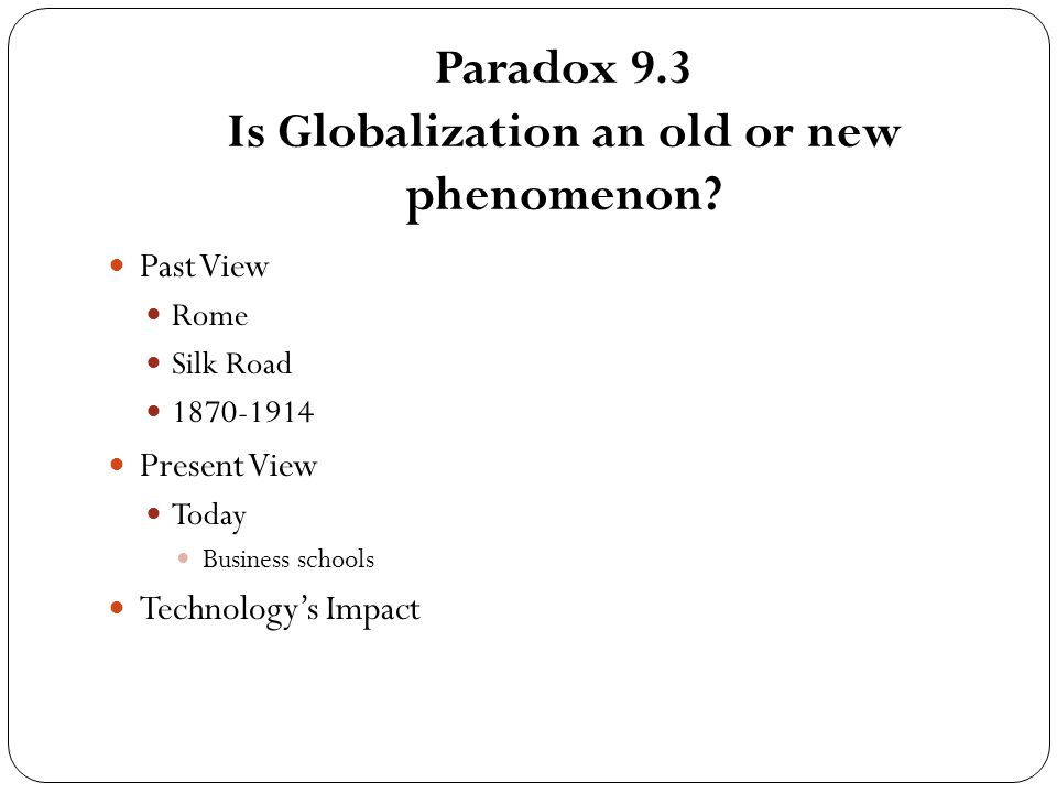 Paradox 9.3 Is Globalization an old or new phenomenon.