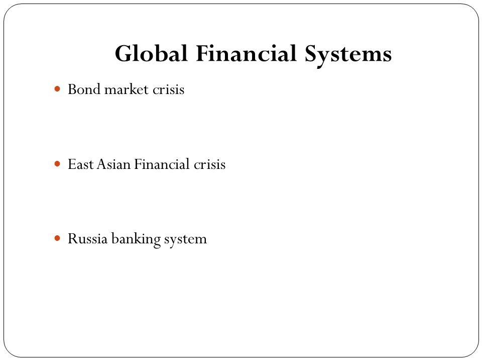Global Financial Systems Bond market crisis East Asian Financial crisis Russia banking system