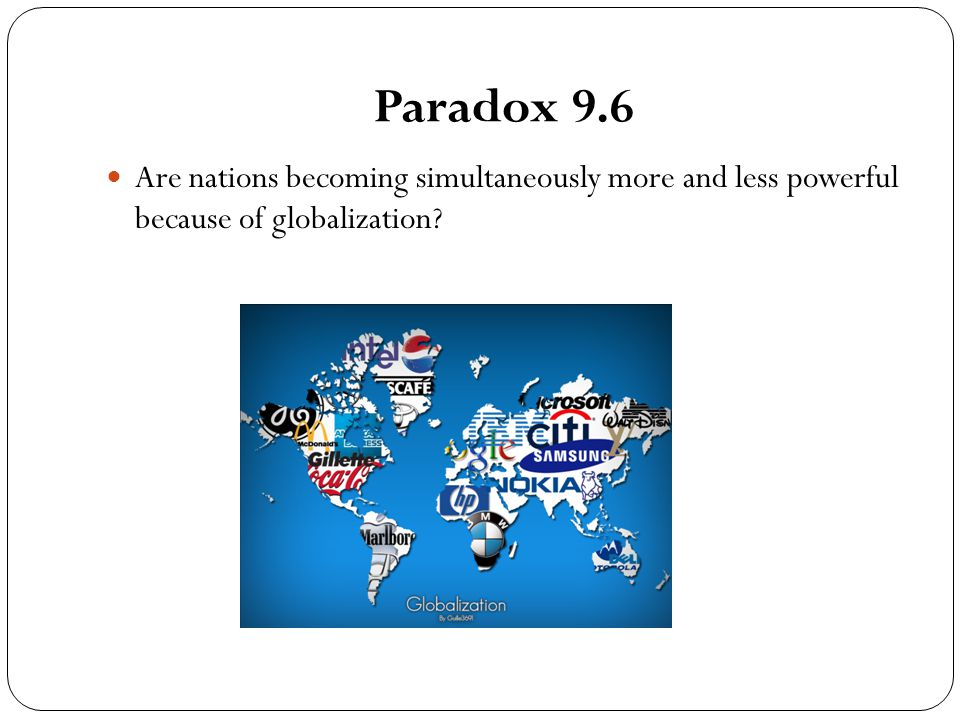 Paradox 9.6 Are nations becoming simultaneously more and less powerful because of globalization?
