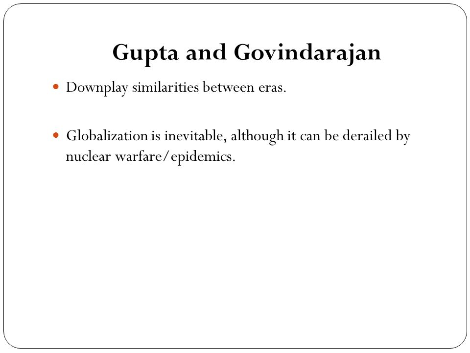 Gupta and Govindarajan Downplay similarities between eras.