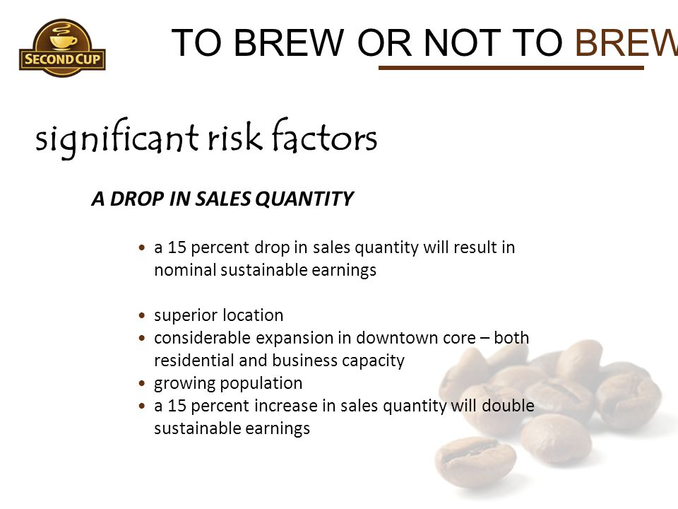 TO BREW OR NOT TO BREW? significant risk factors A DROP IN SALES QUANTITY a 15 percent drop in sales quantity will result in nominal sustainable earni