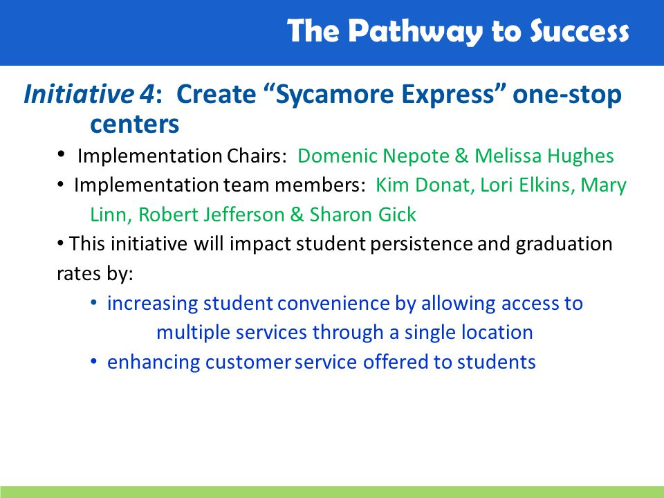 """The Pathway to Success Initiative 4: Create """"Sycamore Express"""" one-stop centers Implementation Chairs: Domenic Nepote & Melissa Hughes Implementation"""