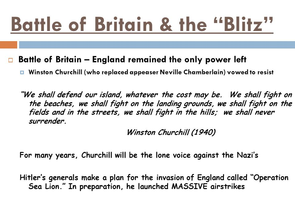 """Battle of Britain & the """"Blitz""""  Battle of Britain – England remained the only power left  Winston Churchill (who replaced appeaser Neville Chamberl"""