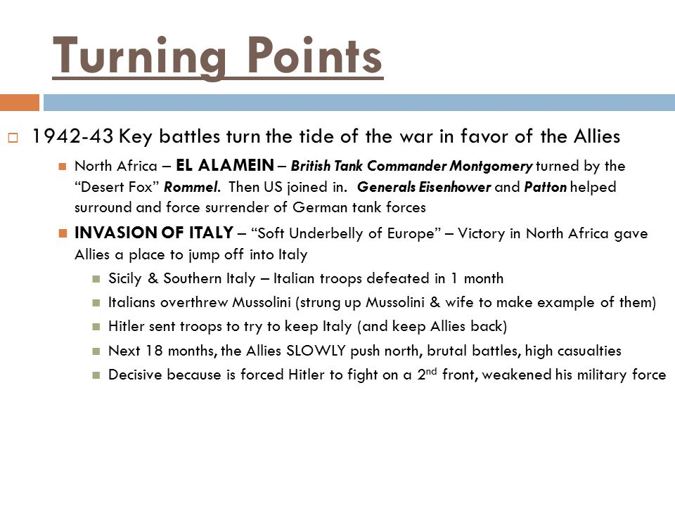 Turning Points  1942-43 Key battles turn the tide of the war in favor of the Allies North Africa – EL ALAMEIN – British Tank Commander Montgomery tur