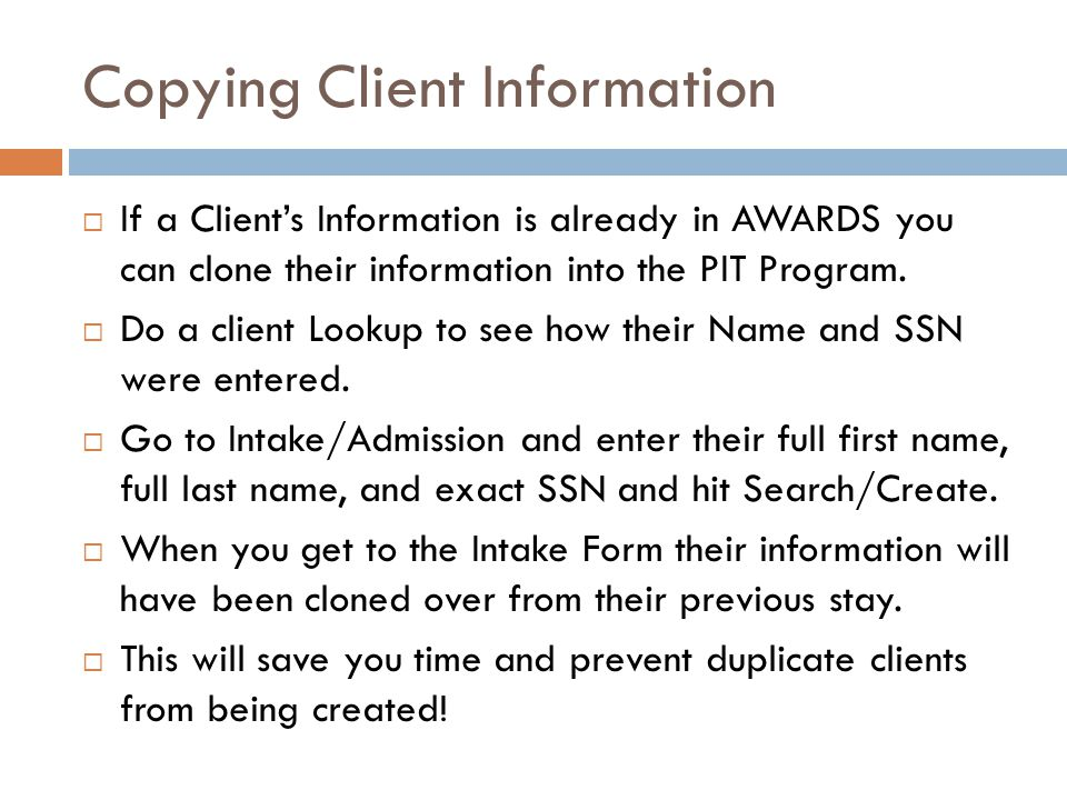 Copying Client Information  If a Client's Information is already in AWARDS you can clone their information into the PIT Program.