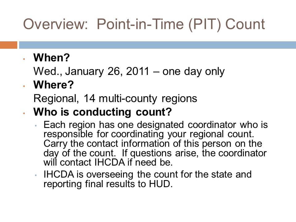 Overview: Point-in-Time (PIT) Count When. Wed., January 26, 2011 – one day only Where.
