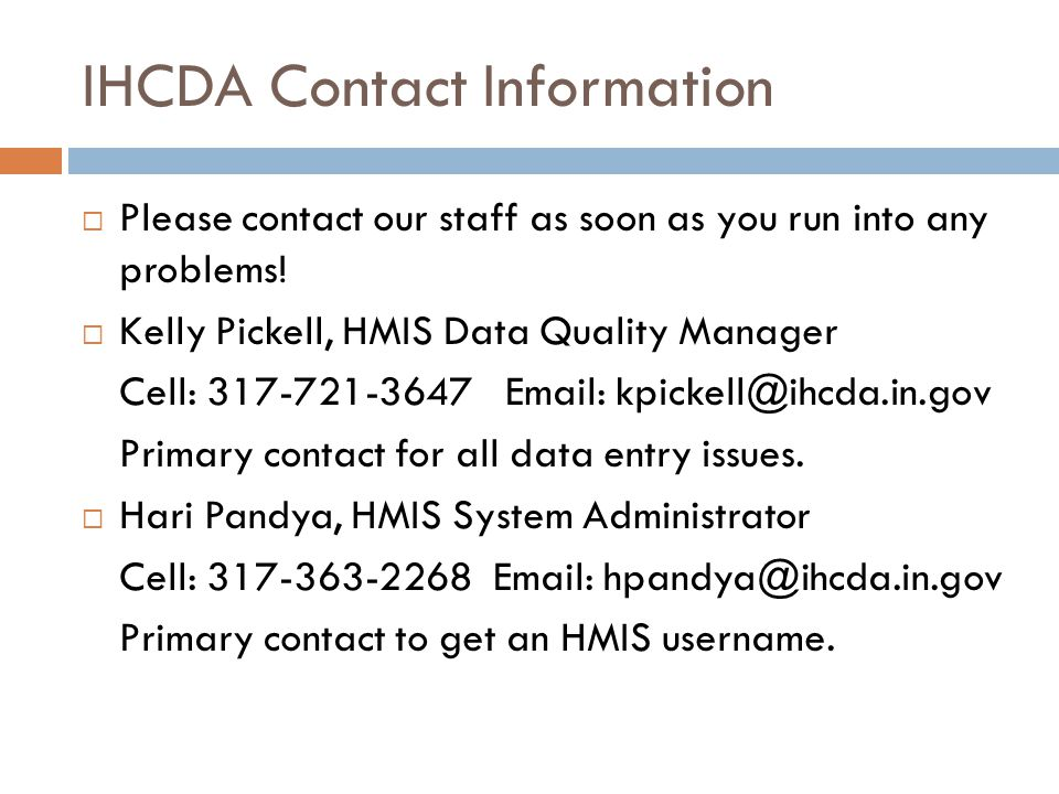 IHCDA Contact Information  Please contact our staff as soon as you run into any problems.