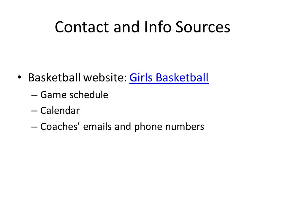 Contact and Info Sources Basketball website: Girls BasketballGirls Basketball – Game schedule – Calendar – Coaches' emails and phone numbers