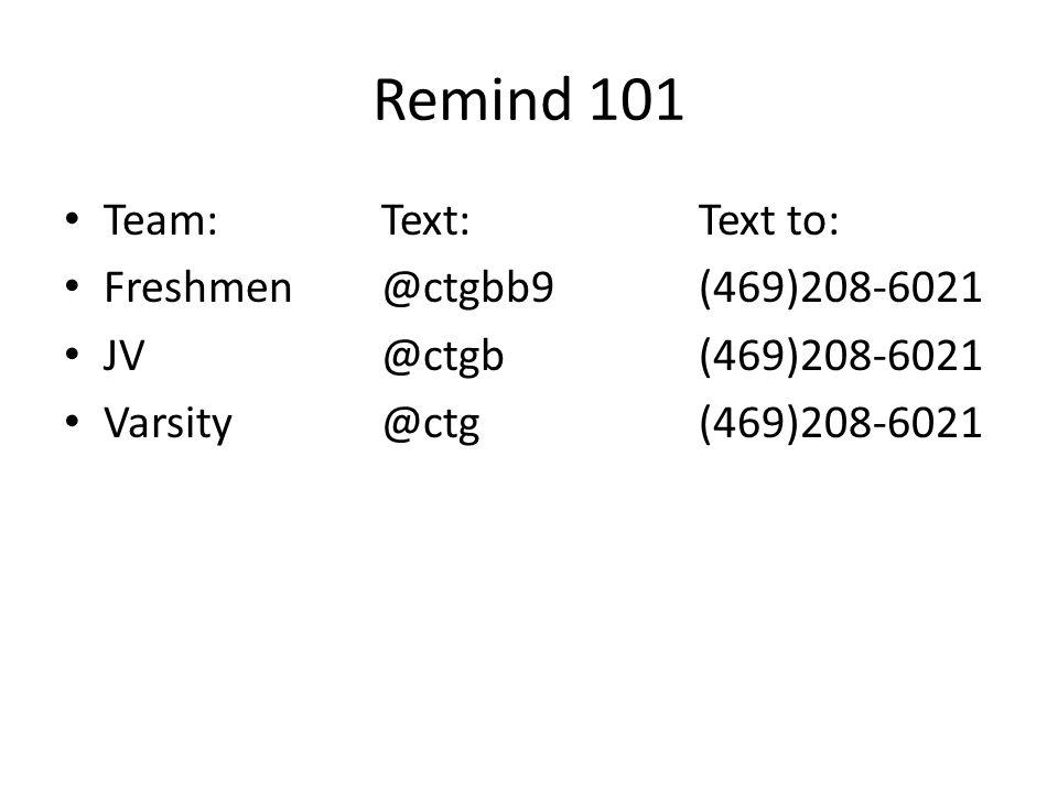 Remind 101 Team:Text:Text to: Freshmen@ctgbb9(469)208-6021 JV@ctgb(469)208-6021 Varsity@ctg(469)208-6021