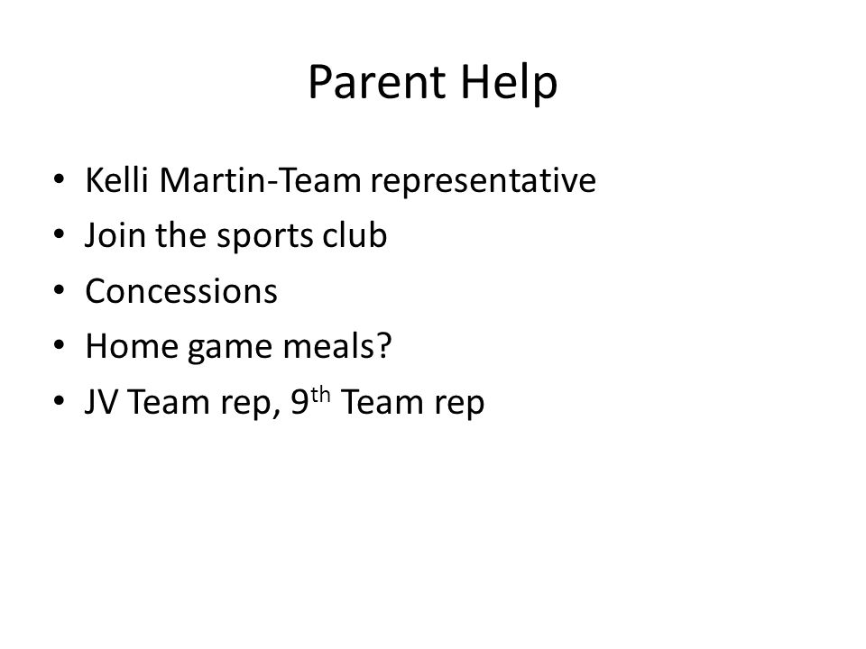 Parent Help Kelli Martin-Team representative Join the sports club Concessions Home game meals.