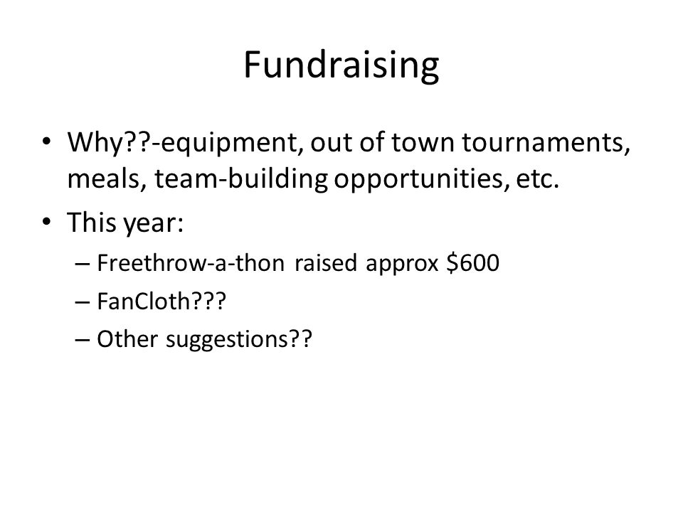 Fundraising Why??-equipment, out of town tournaments, meals, team-building opportunities, etc.