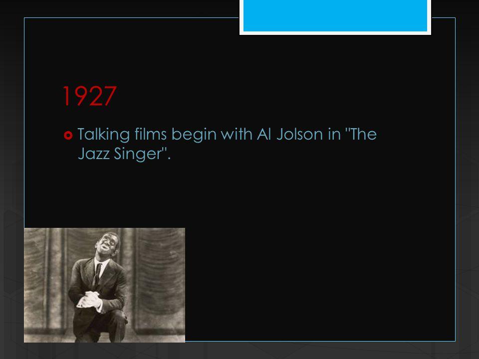 1927  Talking films begin with Al Jolson in