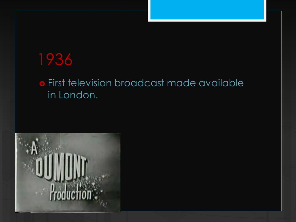 1936  First television broadcast made available in London.