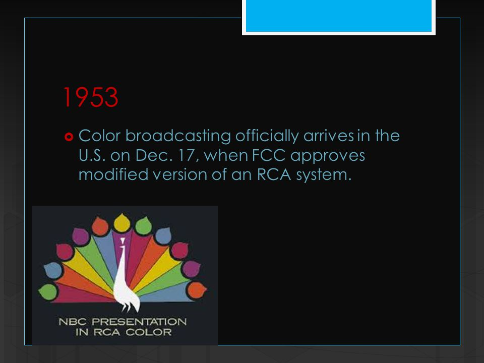 1953  Color broadcasting officially arrives in the U.S.