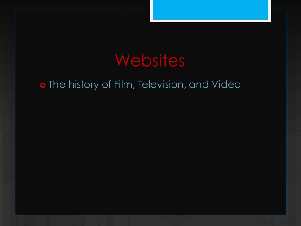 Websites  The history of Film, Television, and Video