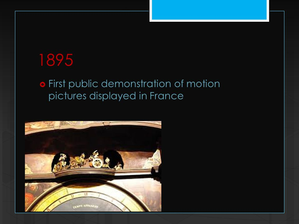 1895  First public demonstration of motion pictures displayed in France