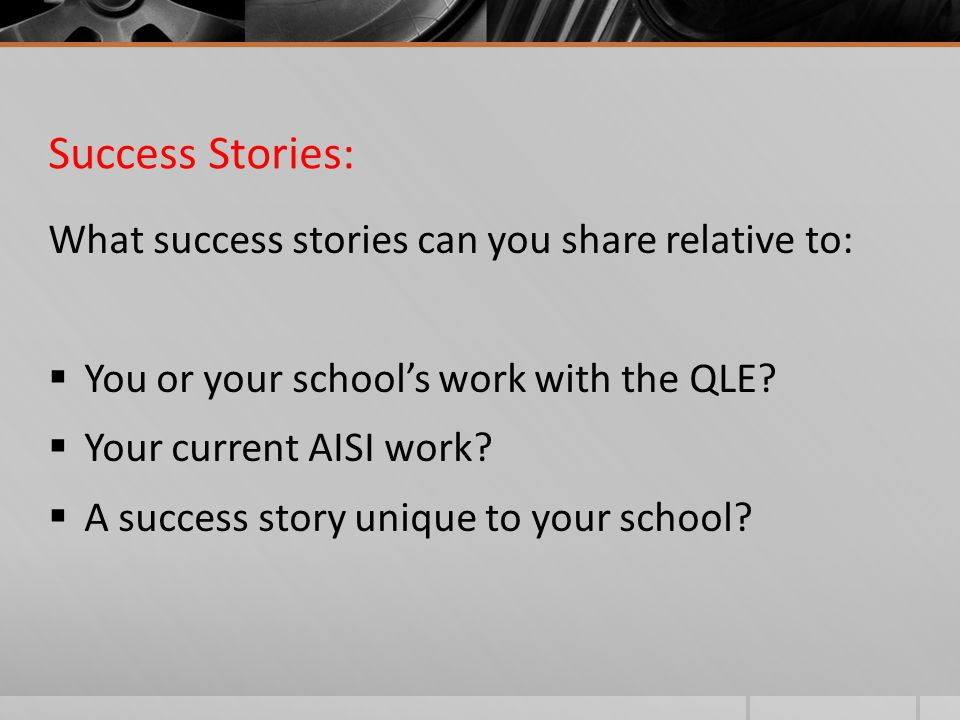 Success Stories: What success stories can you share relative to:  You or your school's work with the QLE.