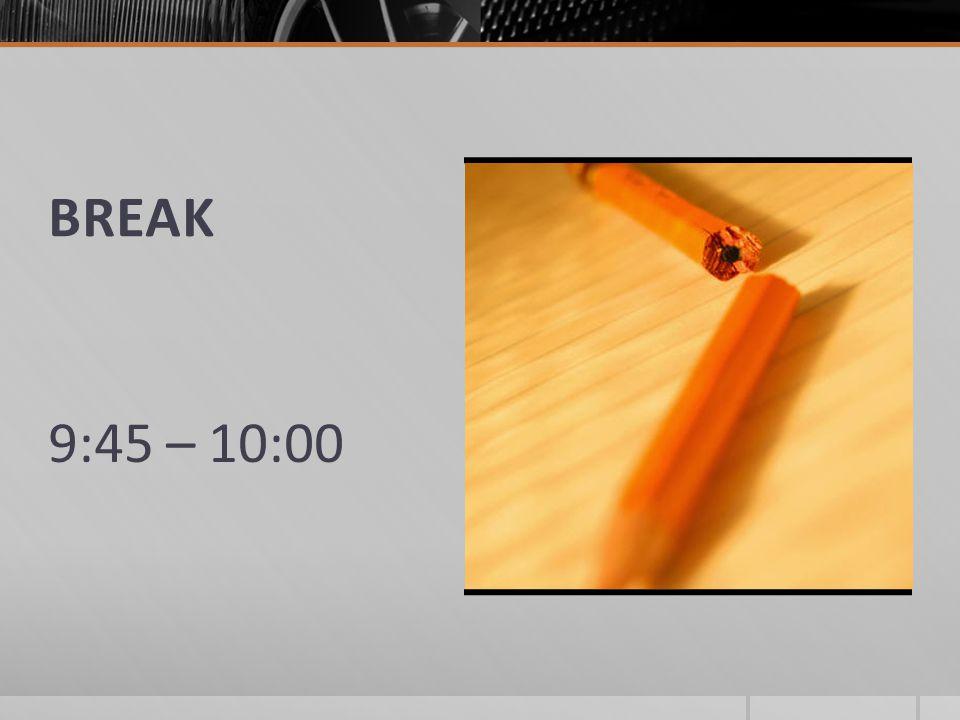 BREAK 9:45 – 10:00