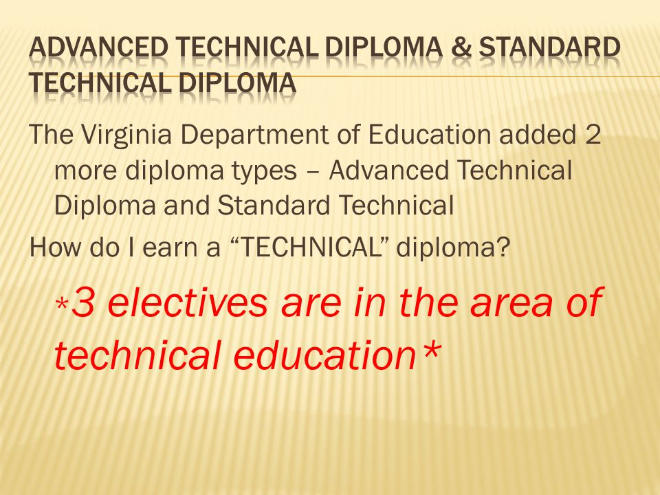 The Virginia Department of Education added 2 more diploma types – Advanced Technical Diploma and Standard Technical How do I earn a TECHNICAL diploma.