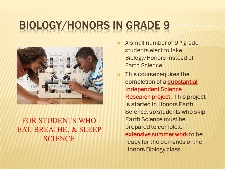 A small number of 9 th grade students elect to take Biology/Honors instead of Earth Science.