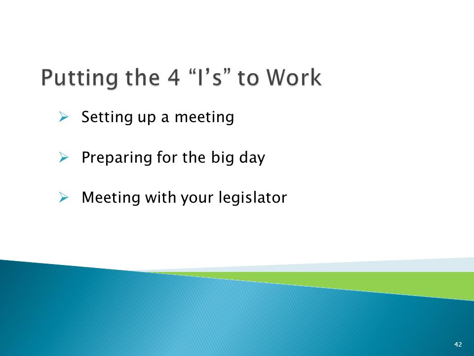  Setting up a meeting  Preparing for the big day  Meeting with your legislator 42