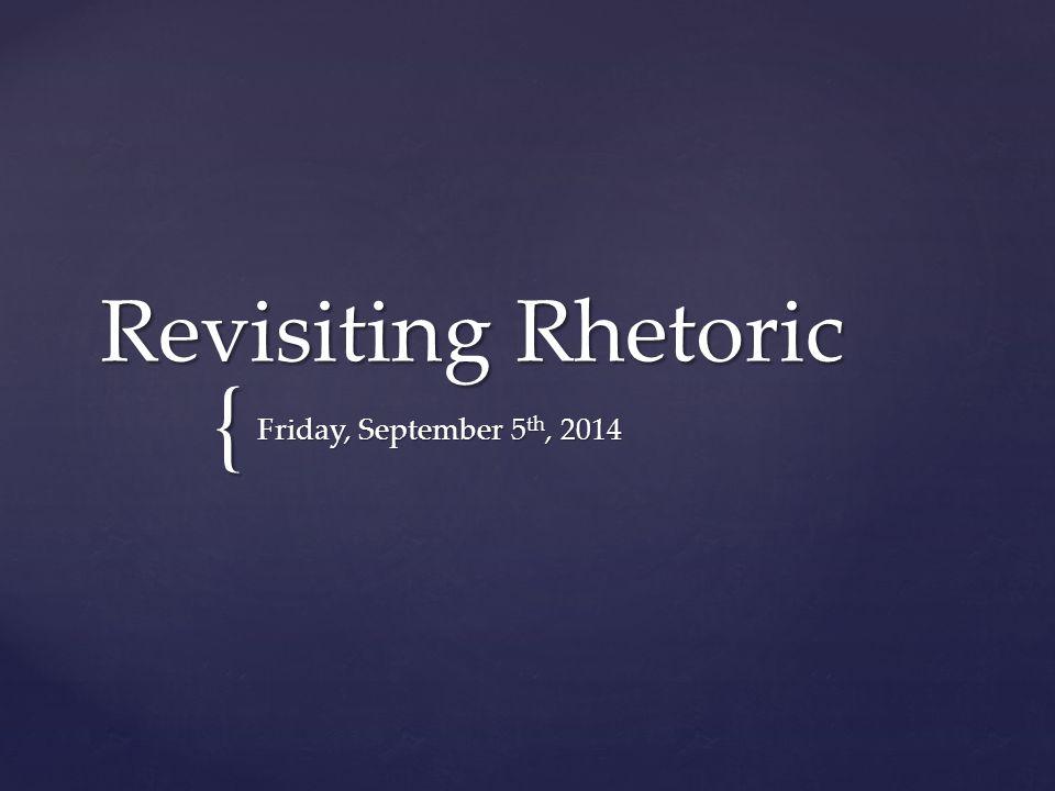 { Revisiting Rhetoric Friday, September 5 th, 2014