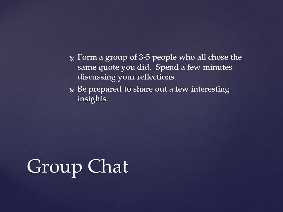  Form a group of 3-5 people who all chose the same quote you did.