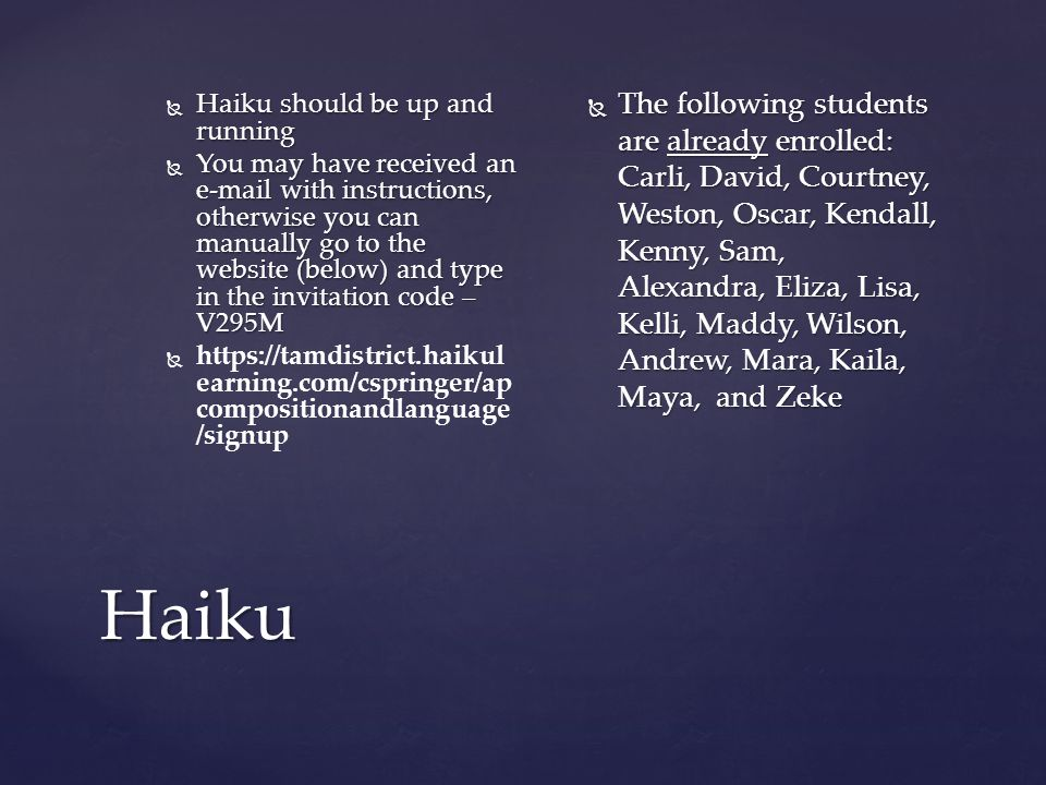 Haiku  Haiku should be up and running  You may have received an e-mail with instructions, otherwise you can manually go to the website (below) and t