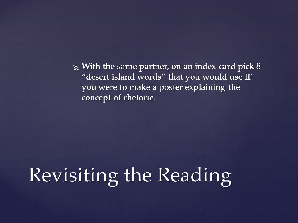  With the same partner, on an index card pick 8 desert island words that you would use IF you were to make a poster explaining the concept of rhetoric.