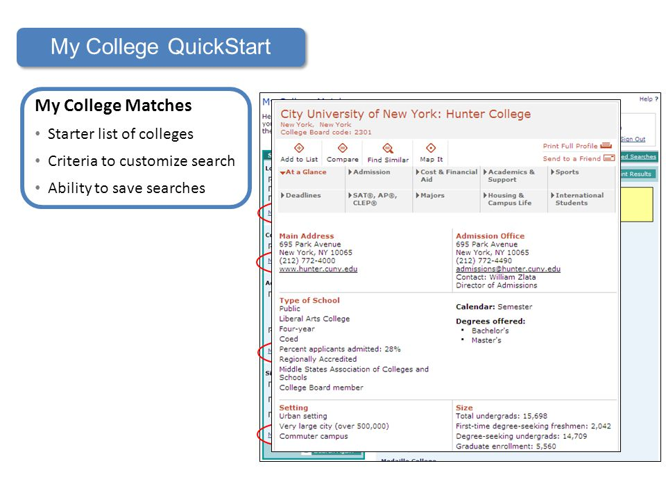 My College QuickStart My College Matches Starter list of colleges Criteria to customize search Ability to save searches