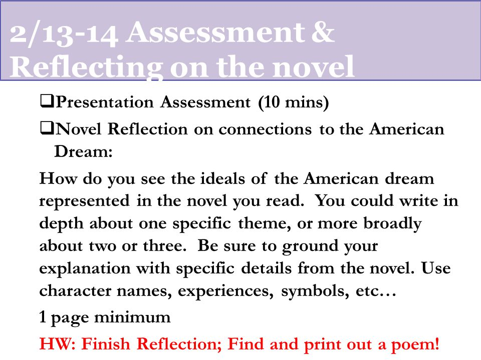 2/13-14 Assessment & Reflecting on the novel  Presentation Assessment (10 mins)  Novel Reflection on connections to the American Dream: How do you see the ideals of the American dream represented in the novel you read.