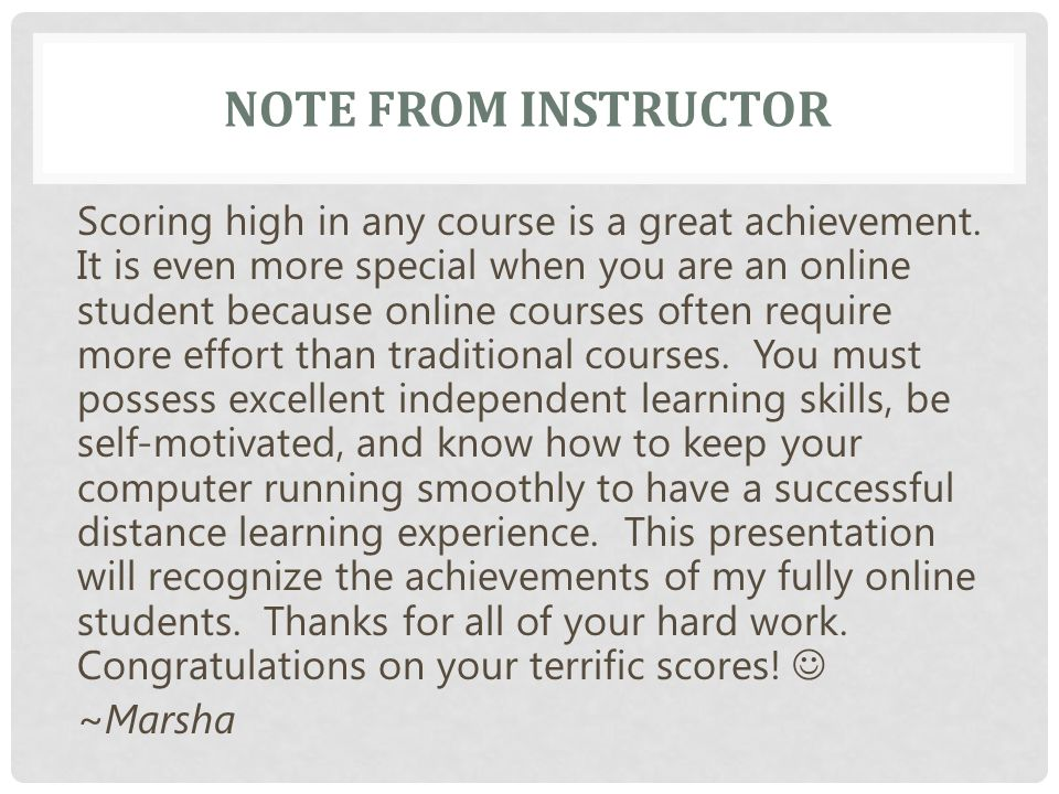NOTE FROM INSTRUCTOR Scoring high in any course is a great achievement.