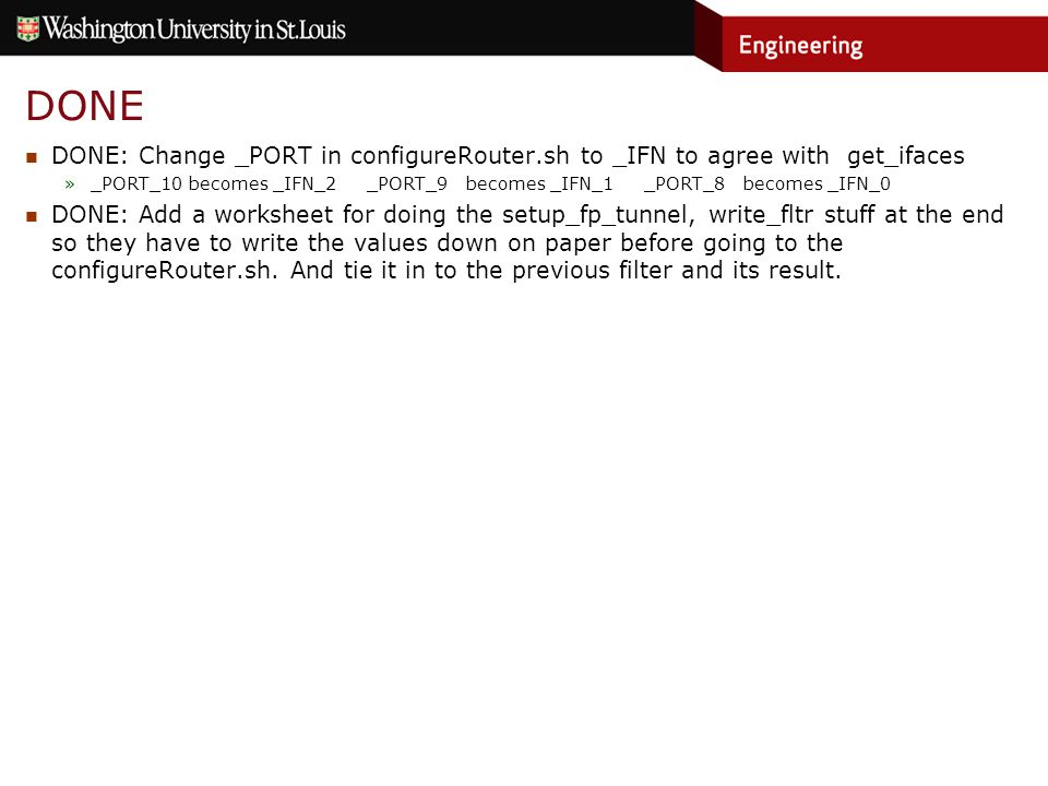 DONE DONE: Change _PORT in configureRouter.sh to _IFN to agree with get_ifaces »_PORT_10 becomes _IFN_2 _PORT_9 becomes _IFN_1 _PORT_8 becomes _IFN_0 DONE: Add a worksheet for doing the setup_fp_tunnel, write_fltr stuff at the end so they have to write the values down on paper before going to the configureRouter.sh.
