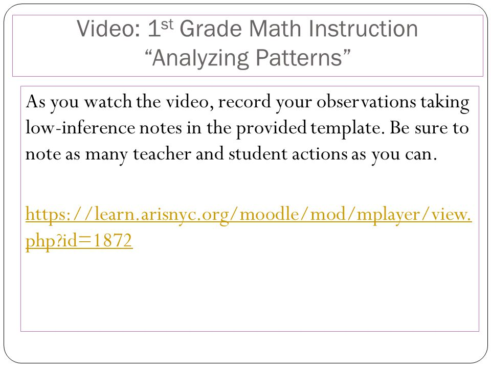 """Video: 1 st Grade Math Instruction """"Analyzing Patterns"""" As you watch the video, record your observations taking low-inference notes in the provided te"""