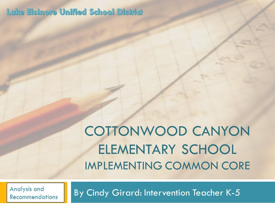 COTTONWOOD CANYON ELEMENTARY SCHOOL IMPLEMENTING COMMON CORE By Cindy Girard: Intervention Teacher K-5 Analysis and Recommendations
