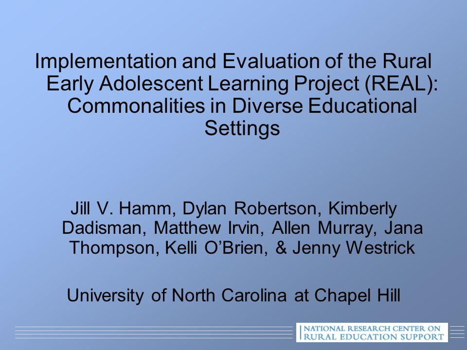 Implementation and Evaluation of the Rural Early Adolescent Learning Project (REAL): Commonalities in Diverse Educational Settings Jill V.