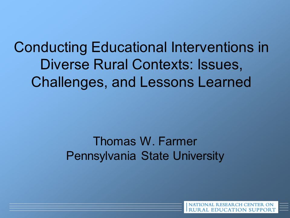 Conducting Educational Interventions in Diverse Rural Contexts: Issues, Challenges, and Lessons Learned Thomas W.