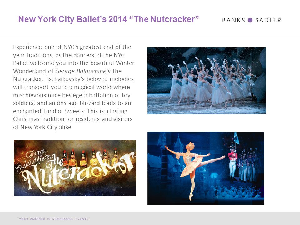 New York City Ballet's 2014 The Nutcracker Experience one of NYC's greatest end of the year traditions, as the dancers of the NYC Ballet welcome you into the beautiful Winter Wonderland of George Balanchine s The Nutcracker.