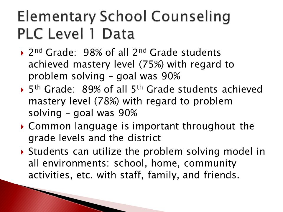  2 nd Grade: 98% of all 2 nd Grade students achieved mastery level (75%) with regard to problem solving – goal was 90%  5 th Grade: 89% of all 5 th