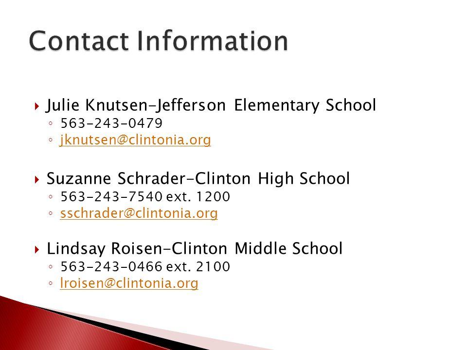  Julie Knutsen-Jefferson Elementary School ◦ 563-243-0479 ◦ jknutsen@clintonia.org jknutsen@clintonia.org  Suzanne Schrader-Clinton High School ◦ 56