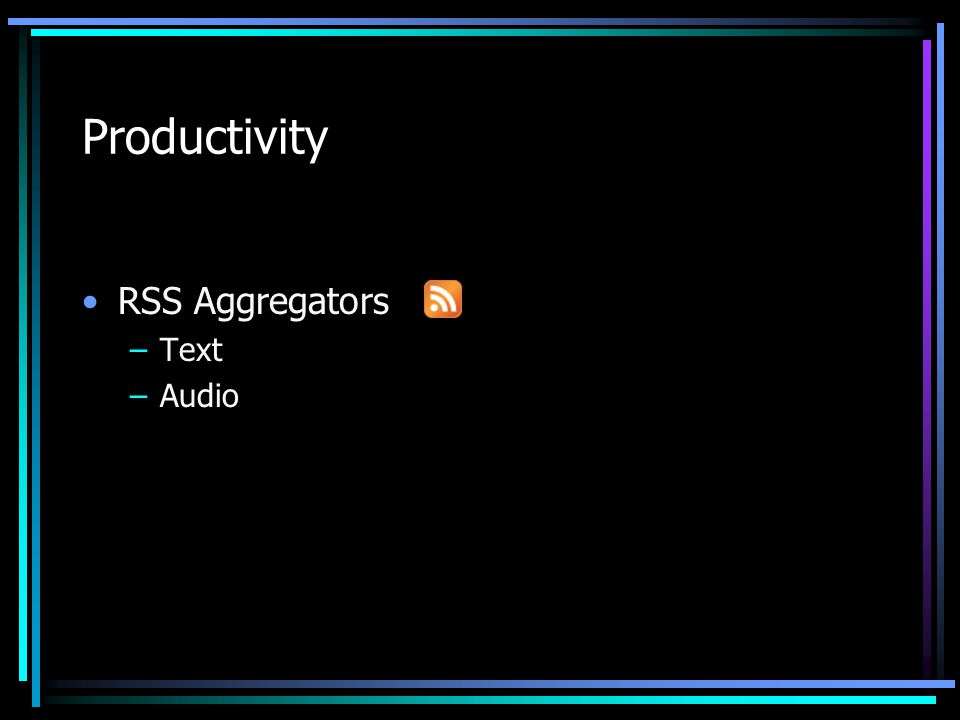 Productivity RSS Aggregators –Text –Audio
