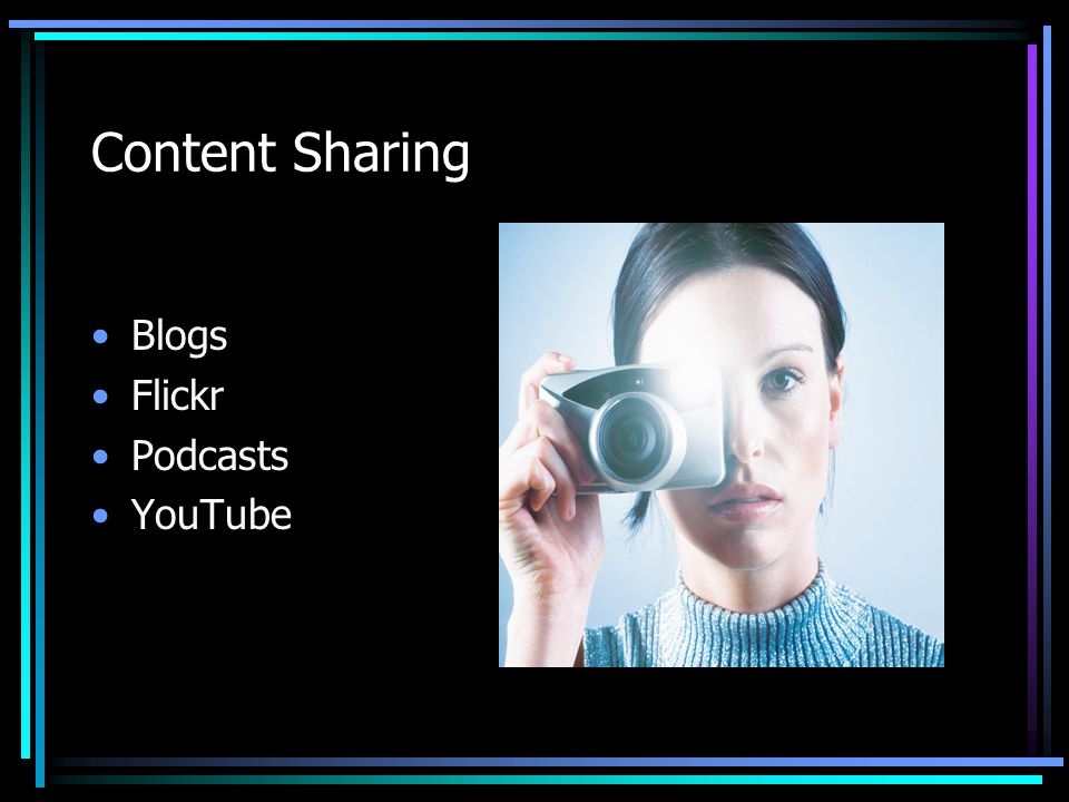 Content Sharing Blogs Flickr Podcasts YouTube