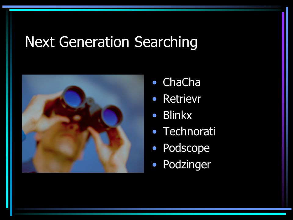 Next Generation Searching ChaCha Retrievr Blinkx Technorati Podscope Podzinger