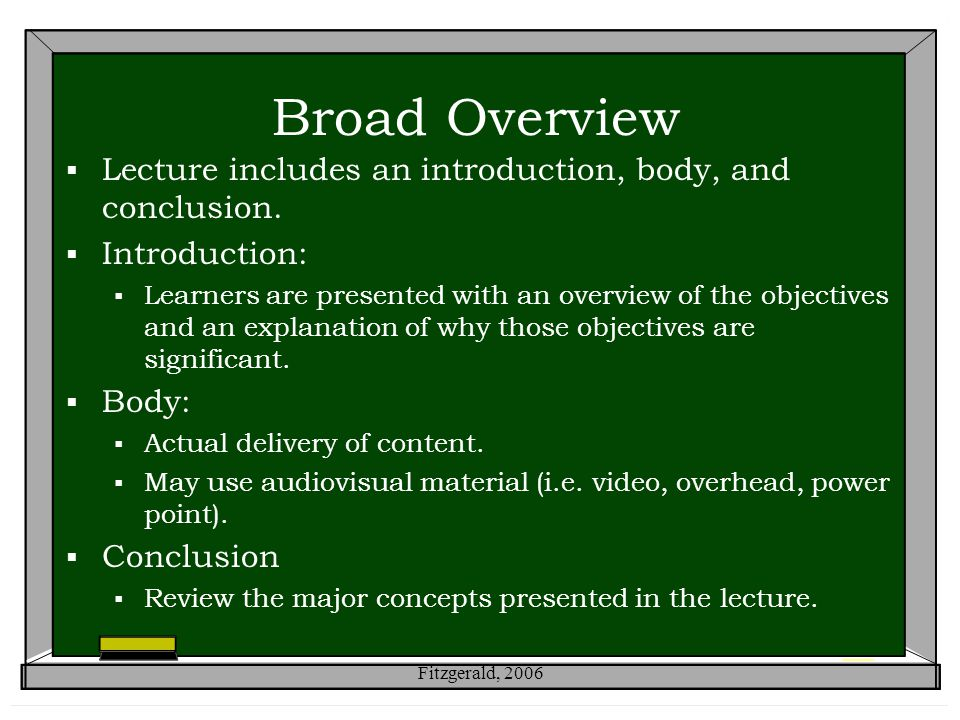 Broad Overview  Lecture includes an introduction, body, and conclusion.
